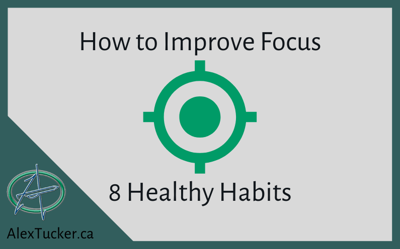 How to Improve Focus – Embrace these 8 Healthy Habits
