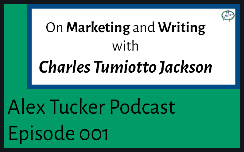 On Marketing and Writing With Charles Tumiotto Jackson